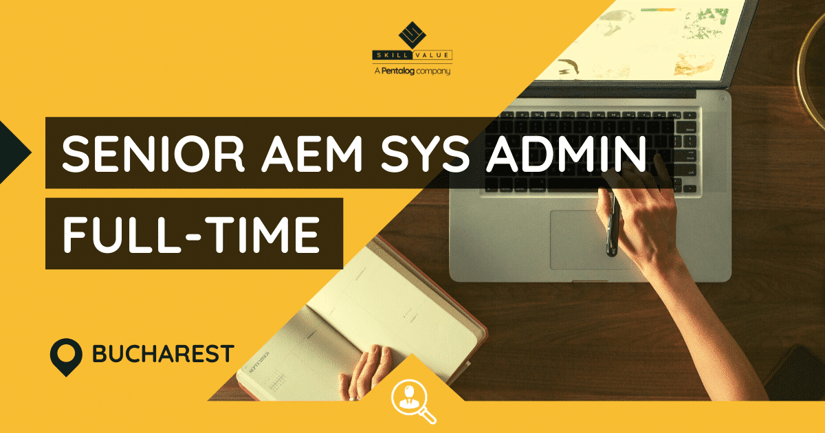 Senior AEM Systems Administrator – Full-time job – Bucharest/Iasi