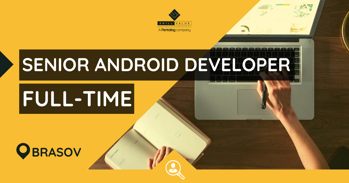 Senior – Android Developer, Full-Time Job in Brasov
